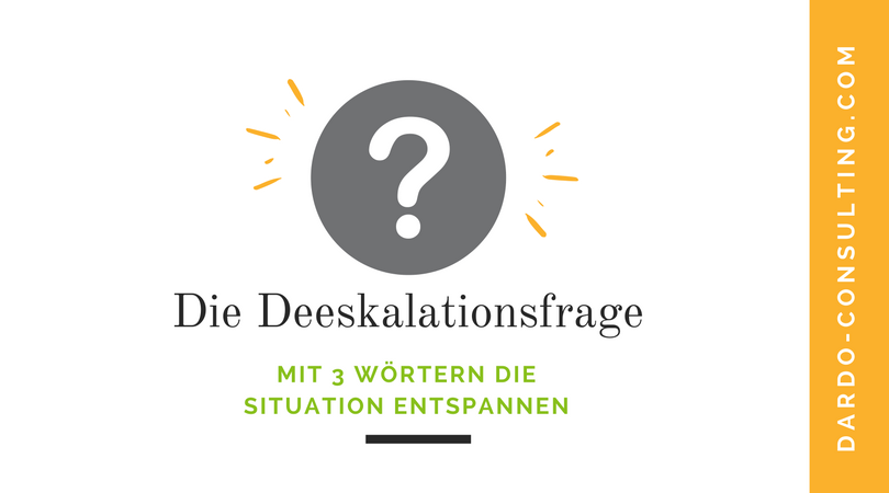 Die Deeskalationsfrage – mit 3 Wörtern die Situation entspannen